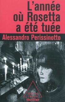 L'année où Rosetta a été tuée - AlessandroPerissinotto
