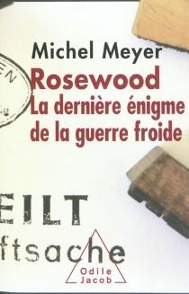 Rosewood : la dernière énigme de la guerre froide - MichelMeyer