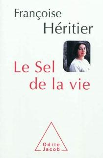Le sel de la vie : lettre à un ami - FrançoiseHéritier