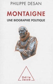Montaigne : une biographie politique - PhilippeDesan