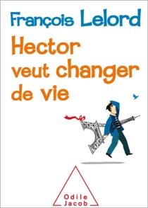Hector veut changer de vie - FrançoisLelord