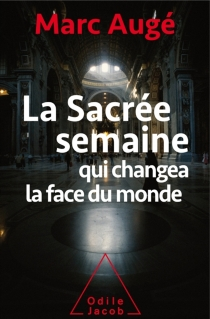 La sacrée semaine qui changea la face du monde - MarcAugé