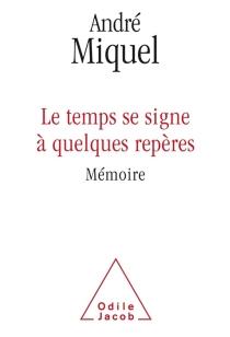 Le temps se signe à quelques repères : mémoire - AndréMiquel