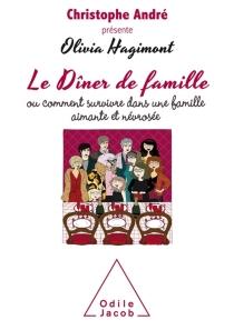 Le dîner de famille ou Comment survivre dans une famille aimante et névrosée - OliviaHagimont