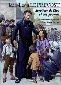 Jean-Léon Le Prevost : serviteur de Dieu et des pauvres, fondateur des Religieux de Saint-Vincent-de-Paul - RicardoAlvarez