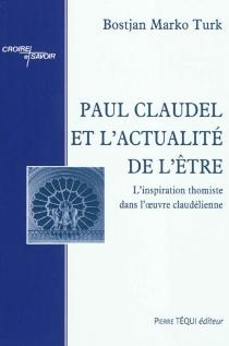 Paul Claudel et l'actualité de l'être : l'inspiration thomiste dans l'oeuvre claudélienne - Bostjan MarkoTurk