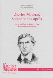 Charles Maurras, soixante ans après : regard critique sur un poète-philosophe engagé dans les tourments politiques et religieux de son siècle -