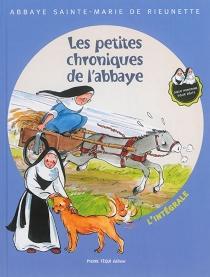 Les petites chroniques de l'abbaye : l'intégrale - Prieuré Sainte-Marie de Rieunette