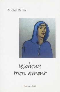 Ieschoua mon amour : l'évangile selon Loïc - MichelBellin