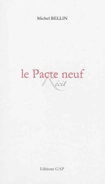 Le pacte neuf : paroles de l'homme qui devint Dieu : récit - MichelBellin