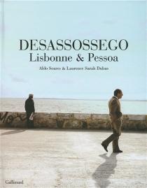 Desassossego : Lisbonne et Pessoa - Laurence SarahDubas