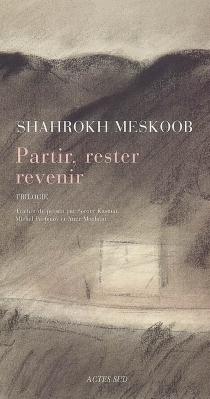 Partir, rester, revenir : trilogie - ShahrokhMeskoob