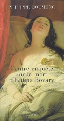Contre-enquête sur la mort d'Emma Bovary - PhilippeDoumenc