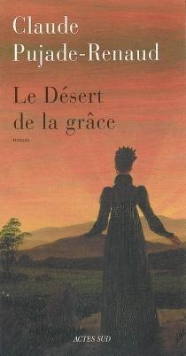 Le désert de la grâce - ClaudePujade-Renaud