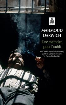 Une mémoire pour l'oubli : le temps, Beyrouth, le lieu, un jour d'août 1982 - MahmoudDarwich