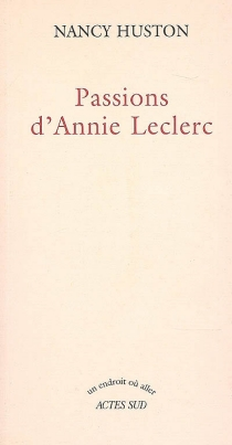 Passions d'Annie Leclerc - Nancy Huston
