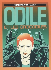 Odile et les crocodiles - Chantal Montellier