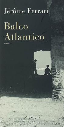 Balco Atlantico - JérômeFerrari