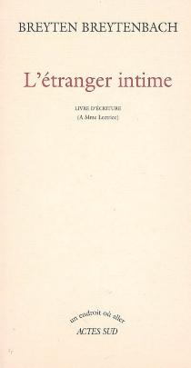 L'étranger intime : livre d'écriture (à Mme lectrice) - BreytenBreytenbach