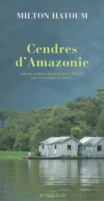 Cendres d'Amazonie - MiltonHatoum