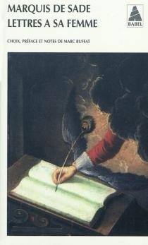 Lettres à sa femme - Donatien Alphonse François deSade