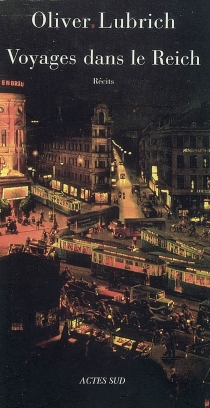Voyages dans le Reich : des écrivains visitent l'Allemagne de 1933-1945 : récits -
