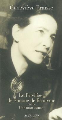 Le privilège de Simone de Beauvoir : essai| Suivi de Une mort douce - GenevièveFraisse