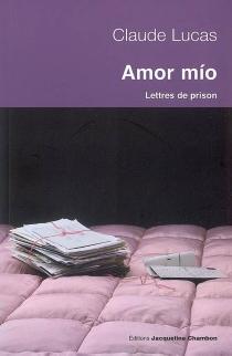Amor mio : lettres de prison : Séville 1989-Daroca 1994 - ClaudeLucas