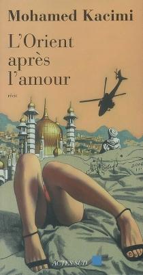 L'Orient après l'amour : récit - MohamedKacimi