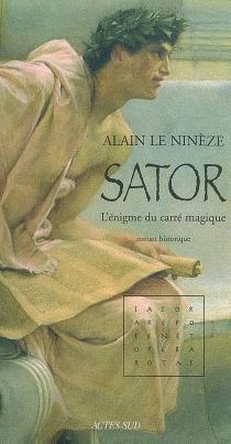 Sator : l'énigme du carré magique : roman historique - AlainLe Ninèze