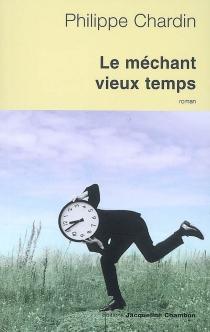Le méchant vieux temps - PhilippeChardin