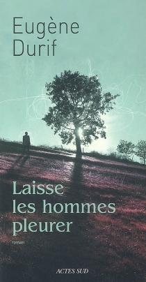 Laisse les hommes pleurer - EugèneDurif