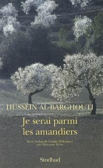 Je serai parmi les amandiers - Hussein al-Barghouti