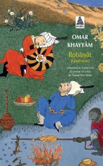 Les quatrains du sage Omar Khayyâm de Nichâpour et de ses épigones - Omar Hayyam