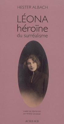 Léona, héroïne du surréalisme - HesterAlbach