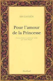 Pour l'amour de la princesse : pour l'amour de Wallâda - Ahmad ibn Abd AllahIbn Zaydun