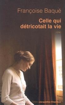 Celle qui détricotait la vie - FrançoiseBaqué