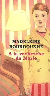 A la recherche de Marie - MadeleineBourdouxhe