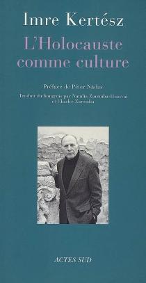 L'Holocauste comme culture : discours et essais - ImreKertész