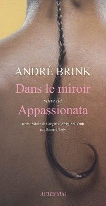 Dans le miroir| Suivi de Appassionata - AndréBrink