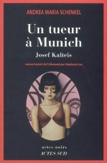 Un tueur à Munich : Josef Kalteis - Andrea MariaSchenkel
