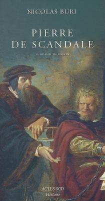 Pierre de scandale : le roman de Calvin - NicolasBuri