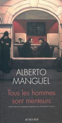 Tous les hommes sont menteurs - AlbertoManguel