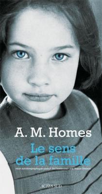 Le sens de la famille : récit autobiographique - Amy M.Homes