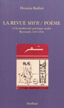 La revue Shi'r-Poésie et la modernité poétique arabe : Beyrouth (1957-1970) - DouniaAbourachid Badini