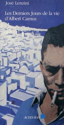 Les derniers jours de la vie d'Albert Camus - JoséLenzini