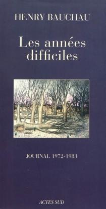 Les années difficiles : journal : 1972-1983 - HenryBauchau