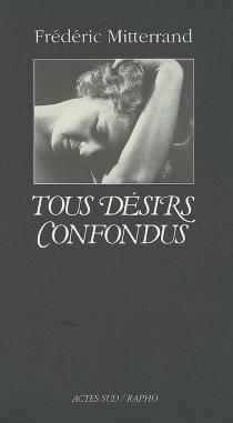 Tous désirs confondus - FrédéricMitterrand