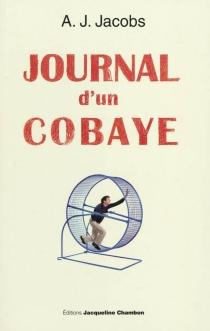 Journal d'un cobaye : ma vie est une expérience - A. J.Jacobs