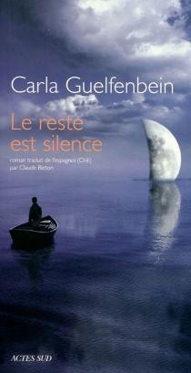 Le reste est silence - CarlaGuelfenbein